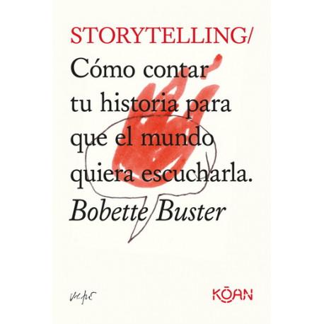 STORYTELLING – CÓMO CONTAR UNA HISTORIA PARA QUE EL MUNDO QUIERA ESCUCHARLA.